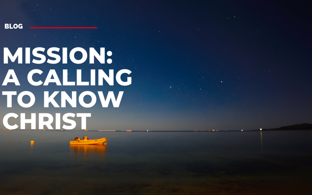 Mission: a calling to know Christ